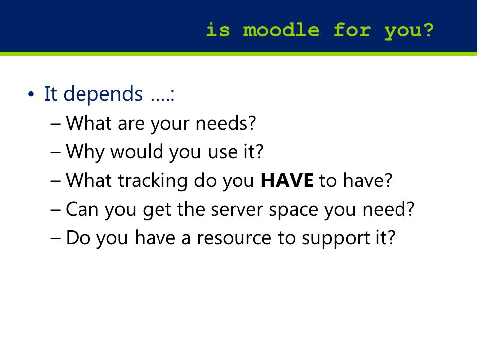26 is moodle for you. It depends ….: –What are your needs.