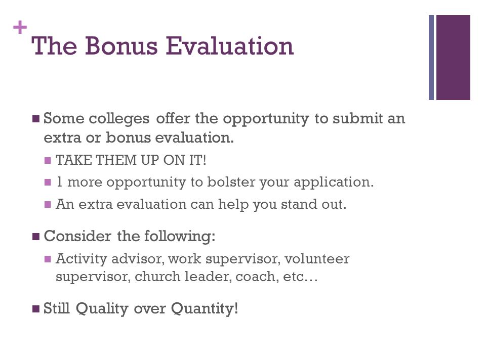 + The Bonus Evaluation Some colleges offer the opportunity to submit an extra or bonus evaluation.