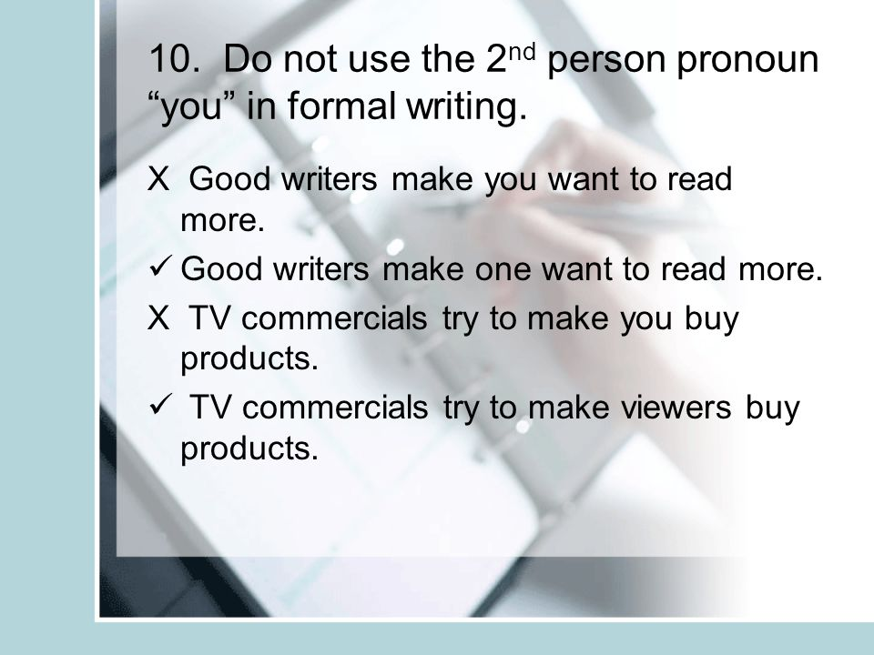 10. Do not use the 2 nd person pronoun you in formal writing.