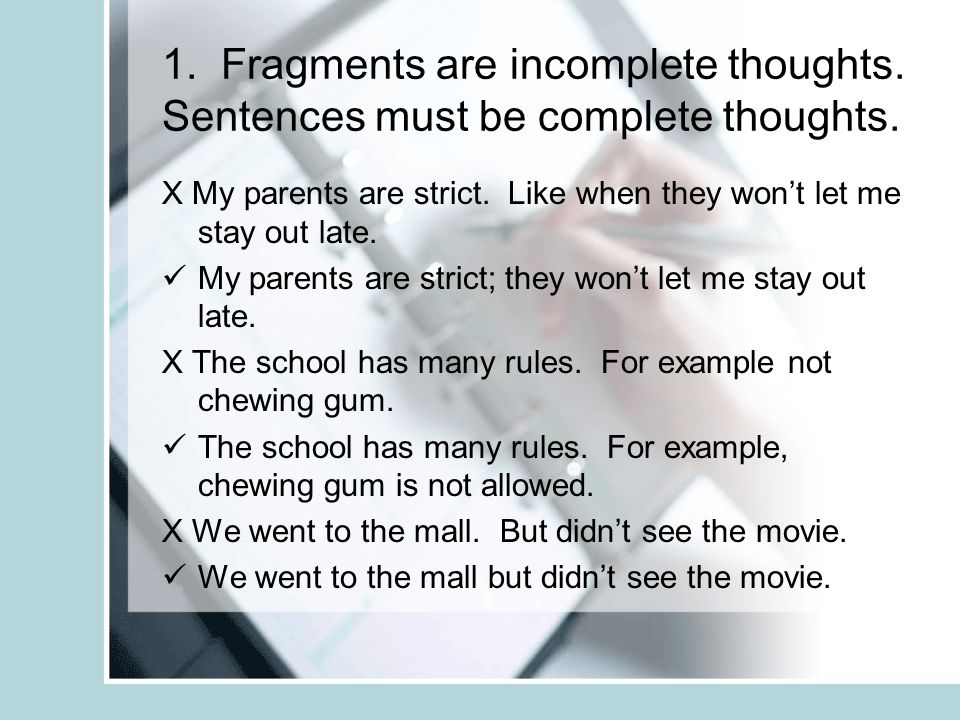 1. Fragments are incomplete thoughts. Sentences must be complete thoughts.