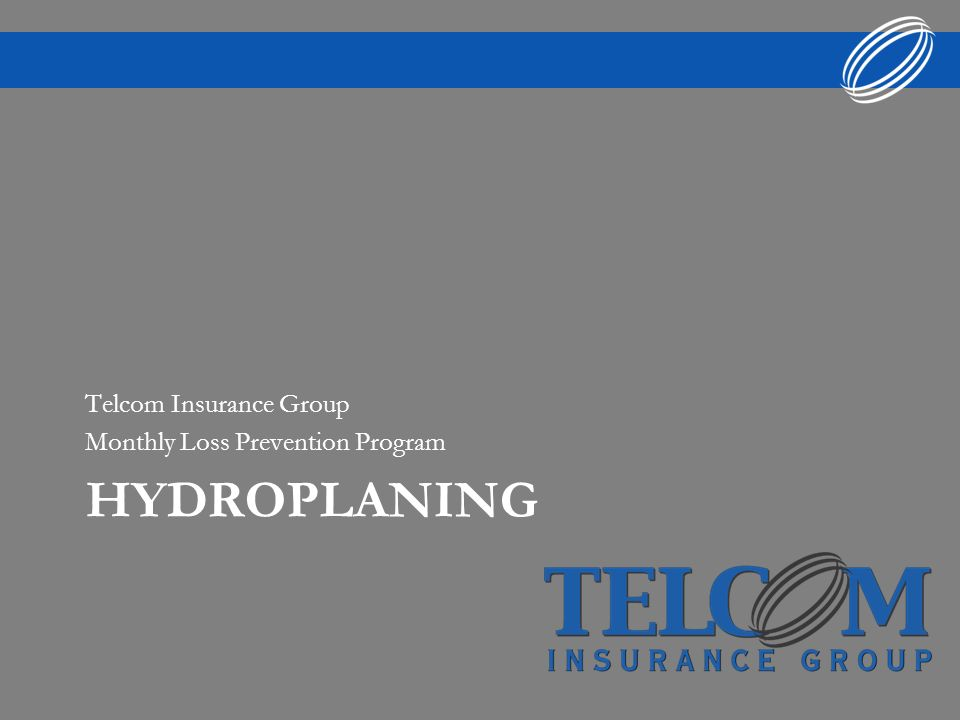 HYDROPLANING Telcom Insurance Group Monthly Loss Prevention Program