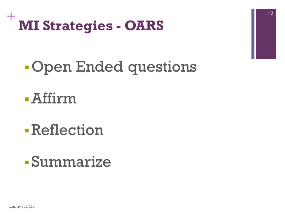 + MI Strategies - OARS Open Ended questions Affirm Reflection Summarize Lunievicz/MI/ 12