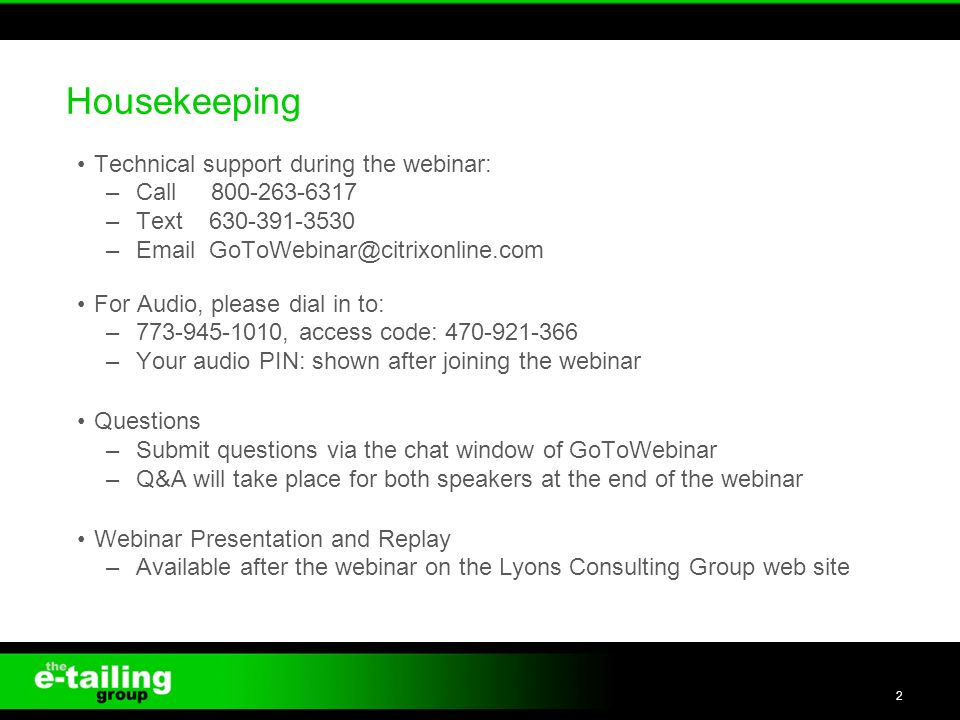 Technical support during the webinar: –Call –Text – For Audio, please dial in to: – , access code: –Your audio PIN: shown after joining the webinar Questions –Submit questions via the chat window of GoToWebinar –Q&A will take place for both speakers at the end of the webinar Webinar Presentation and Replay –Available after the webinar on the Lyons Consulting Group web site Housekeeping 2