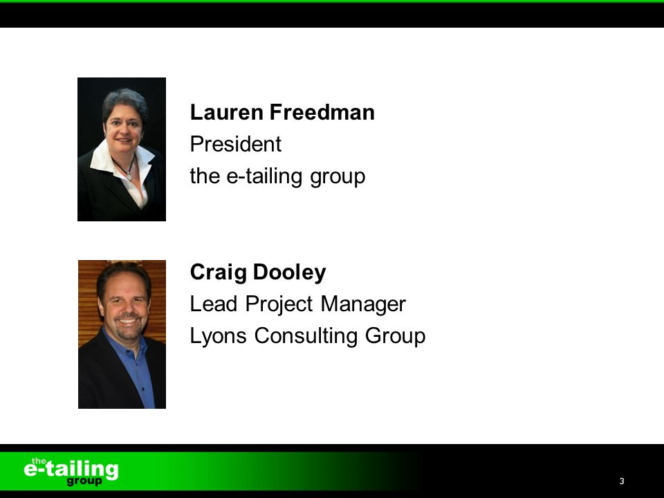 Lauren Freedman President the e-tailing group Craig Dooley Lead Project Manager Lyons Consulting Group 3
