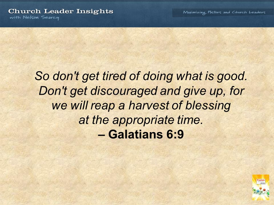 So don t get tired of doing what is good.