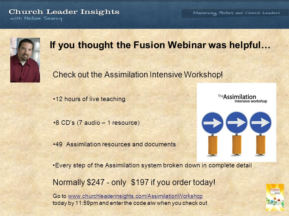 If you thought the Fusion Webinar was helpful… Check out the Assimilation Intensive Workshop.