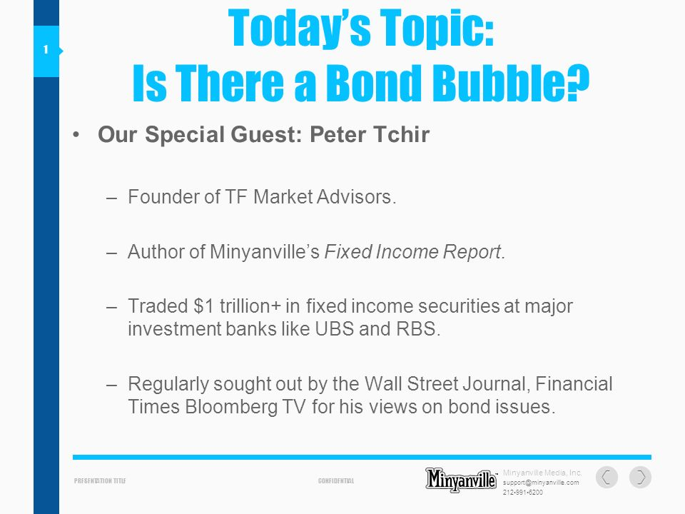 PRESENTATION TITLECONFIDENTIAL Todays Topic: Is There a Bond Bubble.