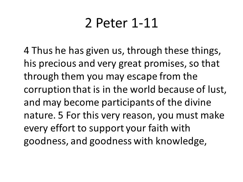 2 Peter Thus he has given us, through these things, his precious and very great promises, so that through them you may escape from the corruption that is in the world because of lust, and may become participants of the divine nature.