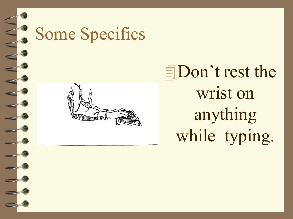 Some Specifics 4 Dont rest the wrist on anything while typing.