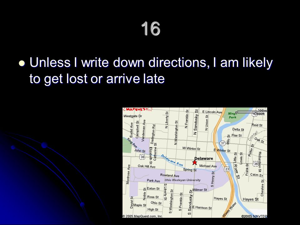16 Unless I write down directions, I am likely to get lost or arrive late Unless I write down directions, I am likely to get lost or arrive late