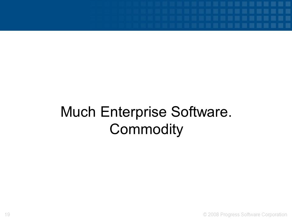 © 2008 Progress Software Corporation18 Web Server Farms. Commodity.