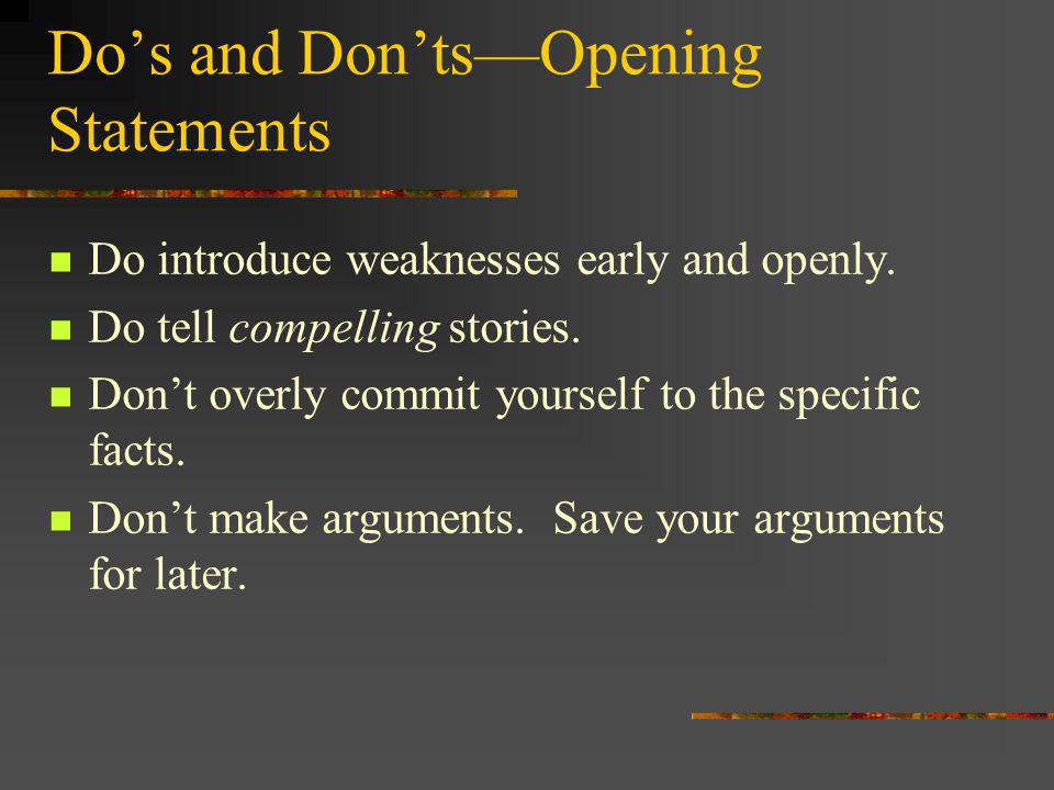 Dos and DontsOpening Statements Do introduce weaknesses early and openly.
