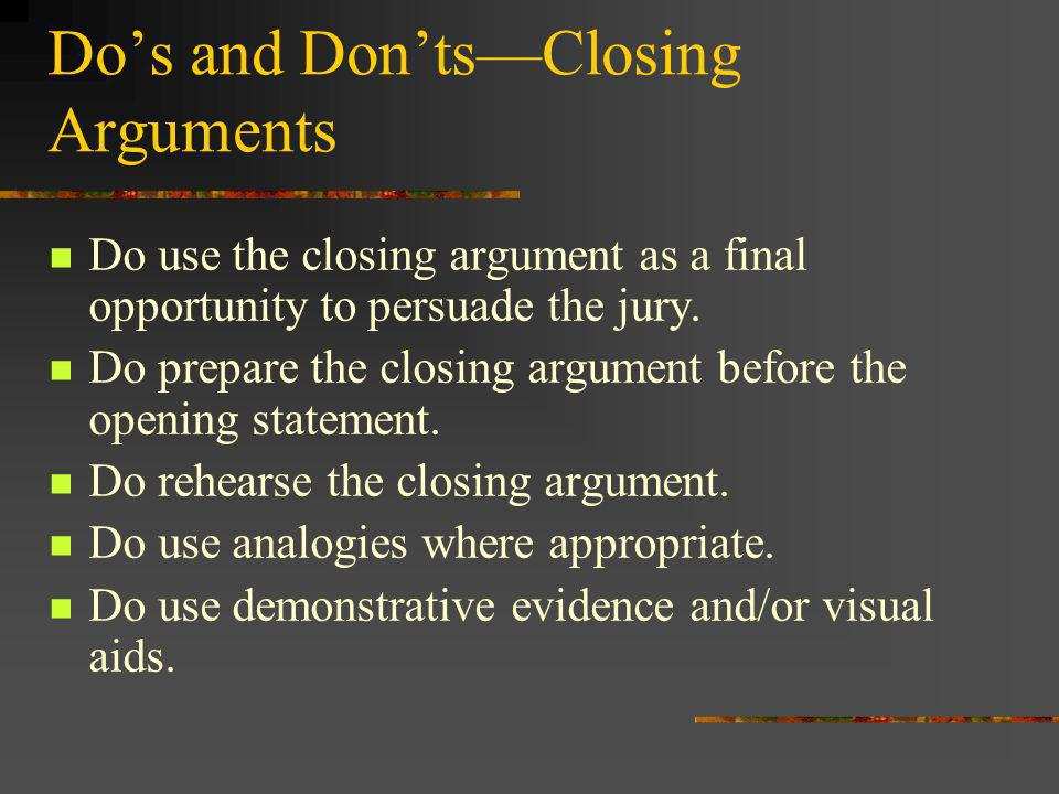 Do use the closing argument as a final opportunity to persuade the jury.