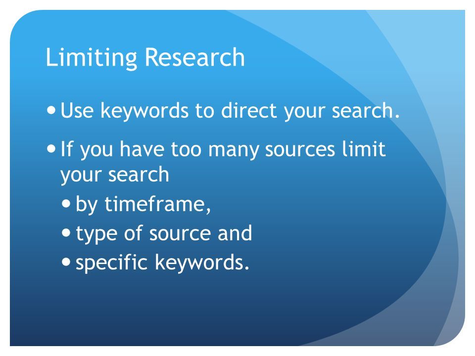 Limiting Research Use keywords to direct your search.