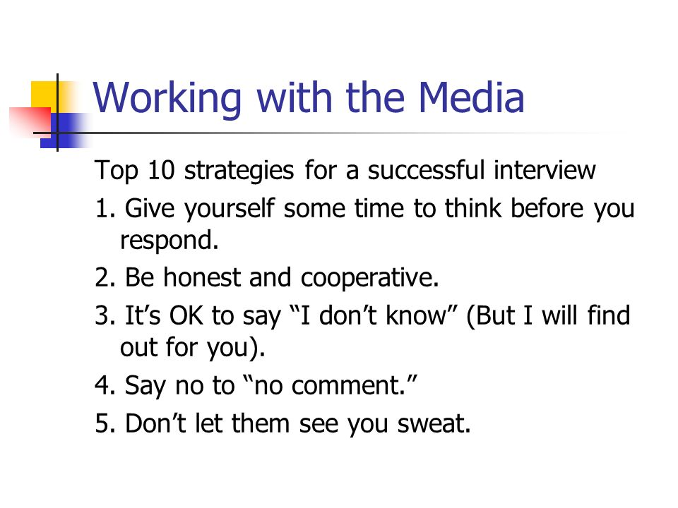 Working with the Media Top 10 strategies for a successful interview 1.