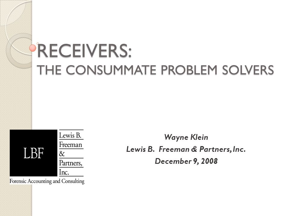 RECEIVERS: THE CONSUMMATE PROBLEM SOLVERS Wayne Klein Lewis B.