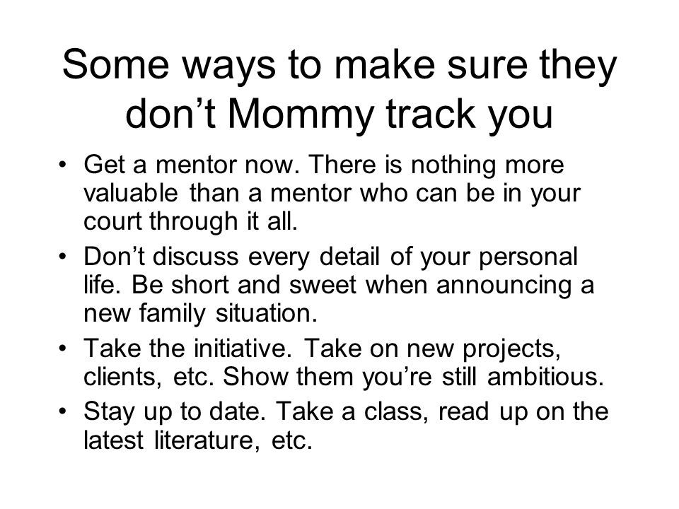 Some ways to make sure they dont Mommy track you Get a mentor now.