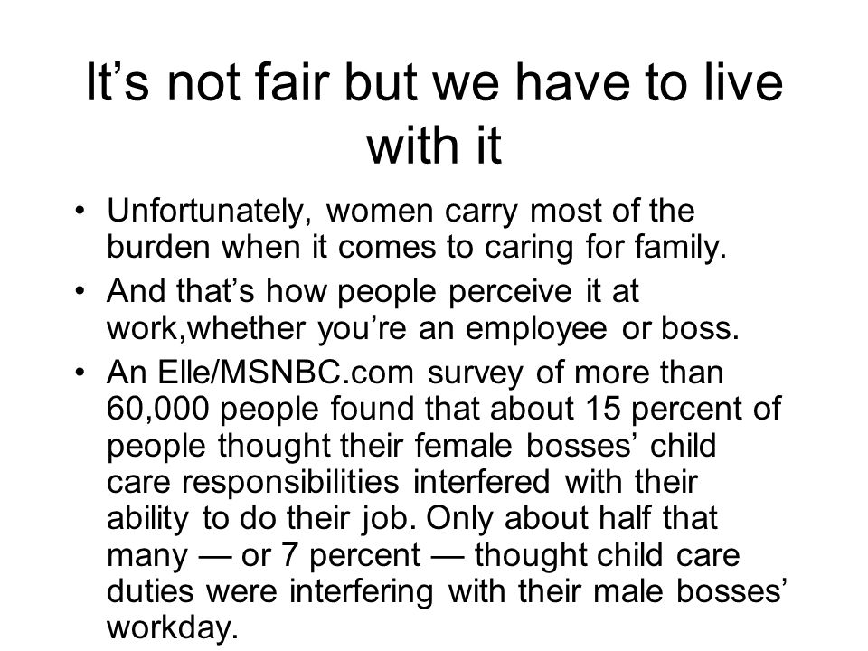 Its not fair but we have to live with it Unfortunately, women carry most of the burden when it comes to caring for family.
