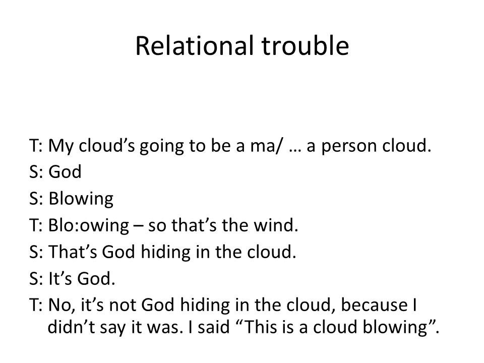 Relational trouble T: My clouds going to be a ma/ … a person cloud.