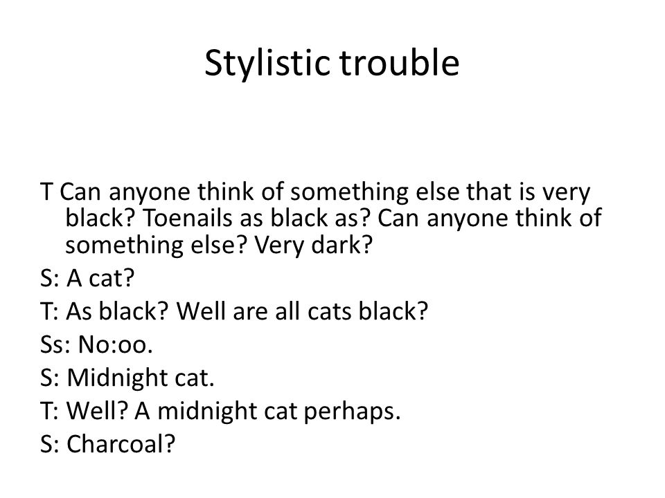 Stylistic trouble T Can anyone think of something else that is very black.