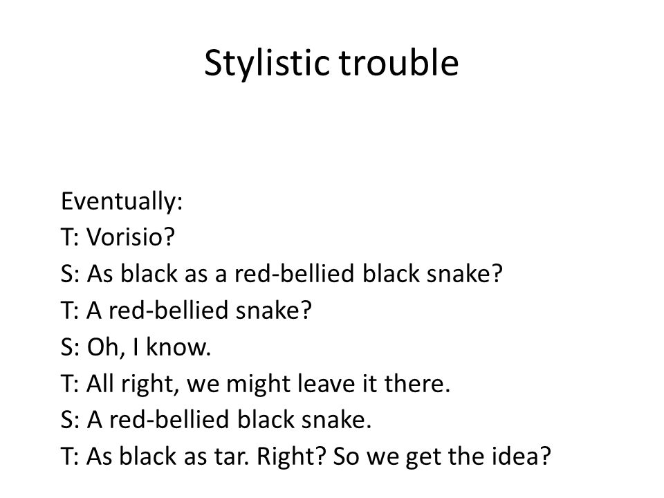 Stylistic trouble Eventually: T: Vorisio. S: As black as a red-bellied black snake.
