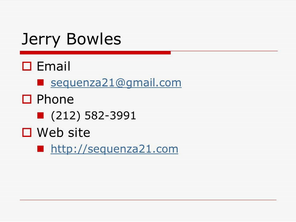 Jerry Bowles Email sequenza21@gmail.com Phone (212) 582-3991 Web site http://sequenza21.com