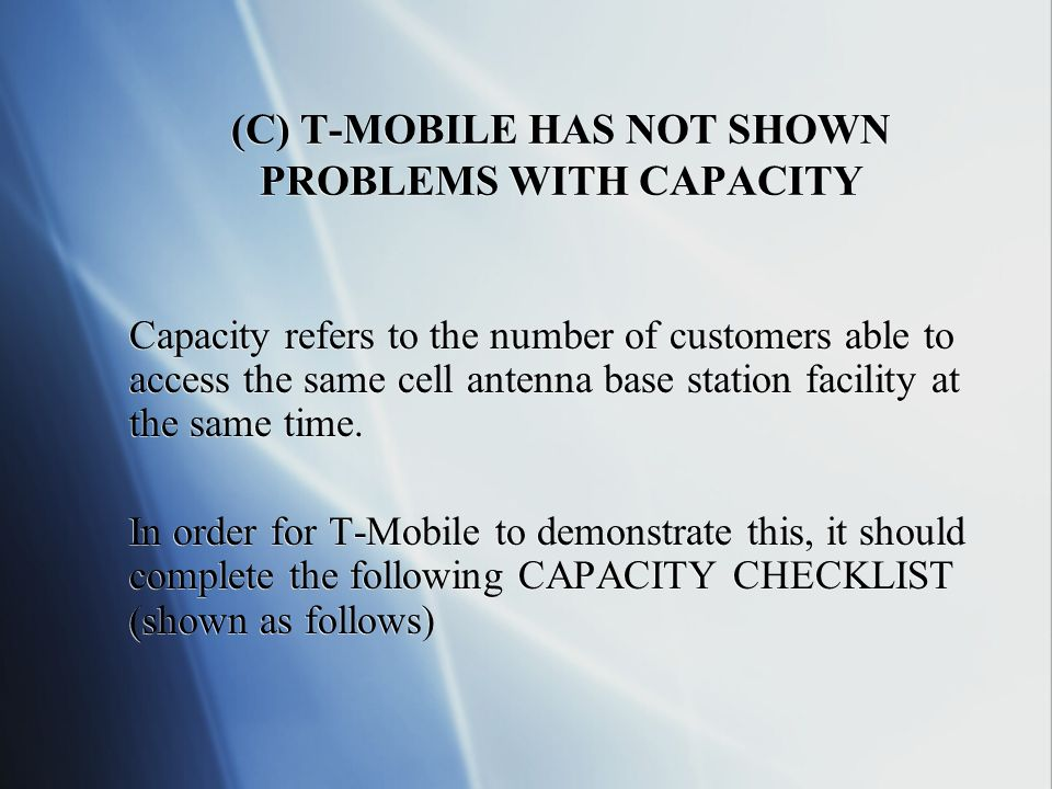 (C) T-MOBILE HAS NOT SHOWN PROBLEMS WITH CAPACITY Capacity refers to the number of customers able to access the same cell antenna base station facility at the same time.