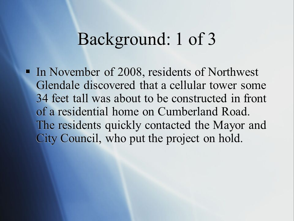 Background: 1 of 3 In November of 2008, residents of Northwest Glendale discovered that a cellular tower some 34 feet tall was about to be constructed in front of a residential home on Cumberland Road.