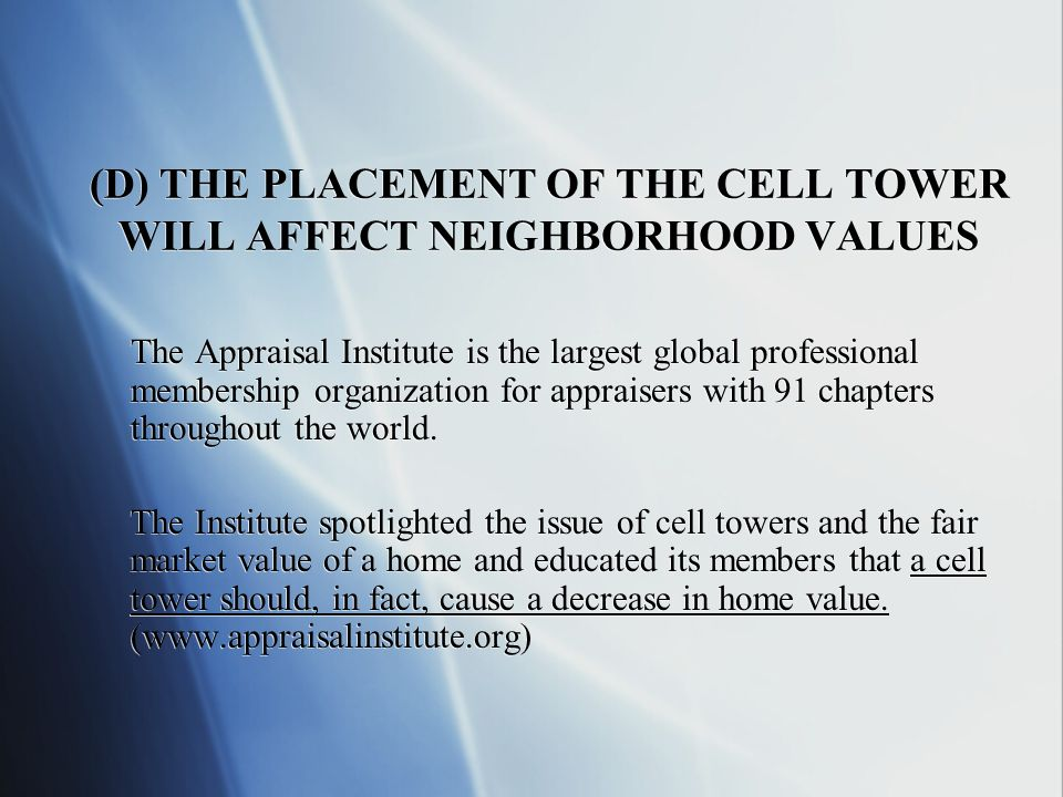 (D) THE PLACEMENT OF THE CELL TOWER WILL AFFECT NEIGHBORHOOD VALUES The Appraisal Institute is the largest global professional membership organization for appraisers with 91 chapters throughout the world.