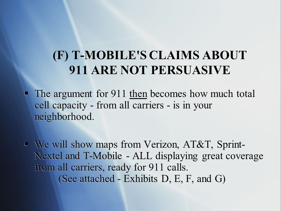 (F) T-MOBILE S CLAIMS ABOUT 911 ARE NOT PERSUASIVE The argument for 911 then becomes how much total cell capacity - from all carriers - is in your neighborhood.