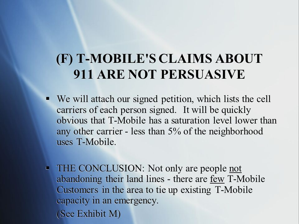 (F) T-MOBILE S CLAIMS ABOUT 911 ARE NOT PERSUASIVE We will attach our signed petition, which lists the cell carriers of each person signed.