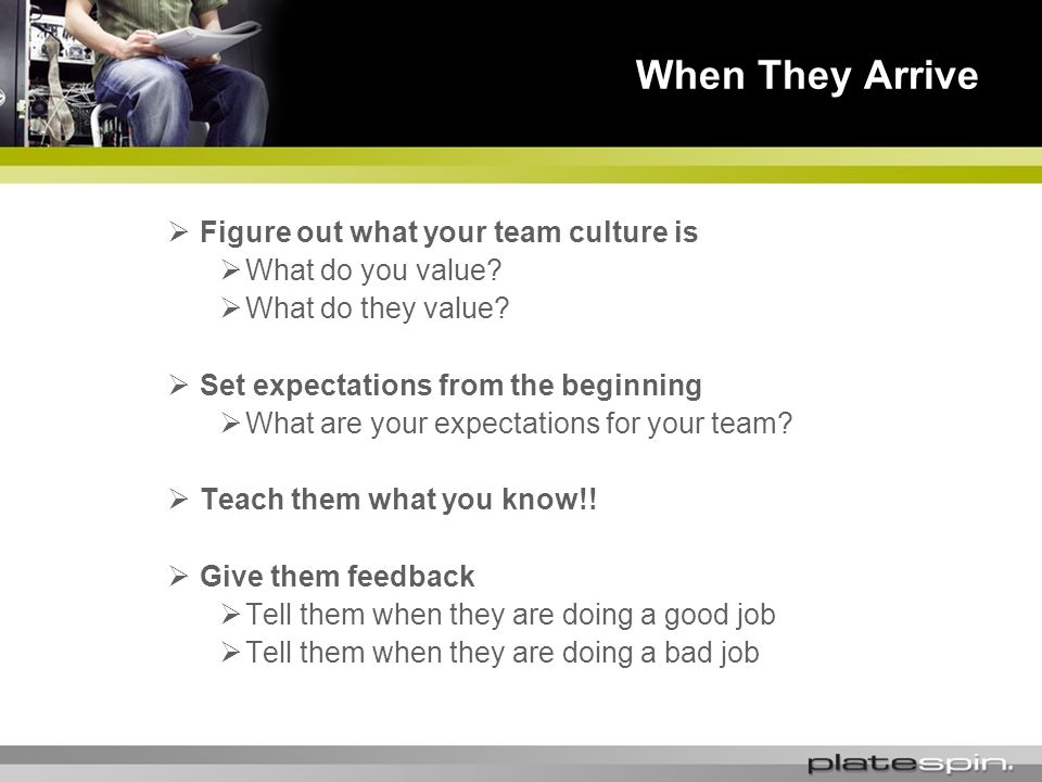 Figure out what your team culture is What do you value.