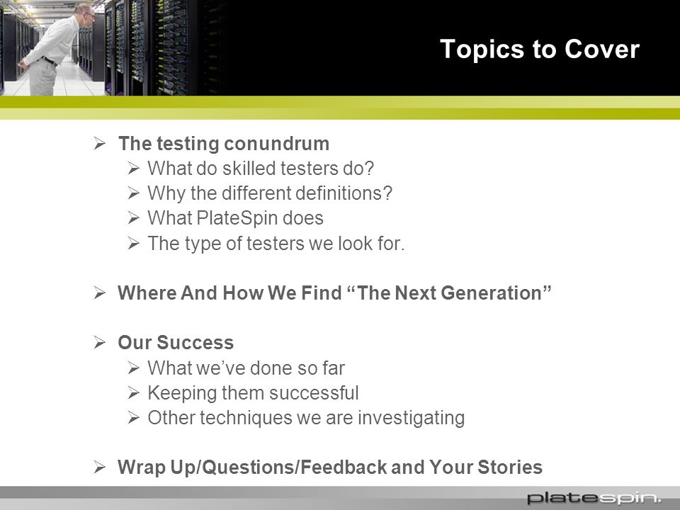 Topics to Cover The testing conundrum What do skilled testers do.