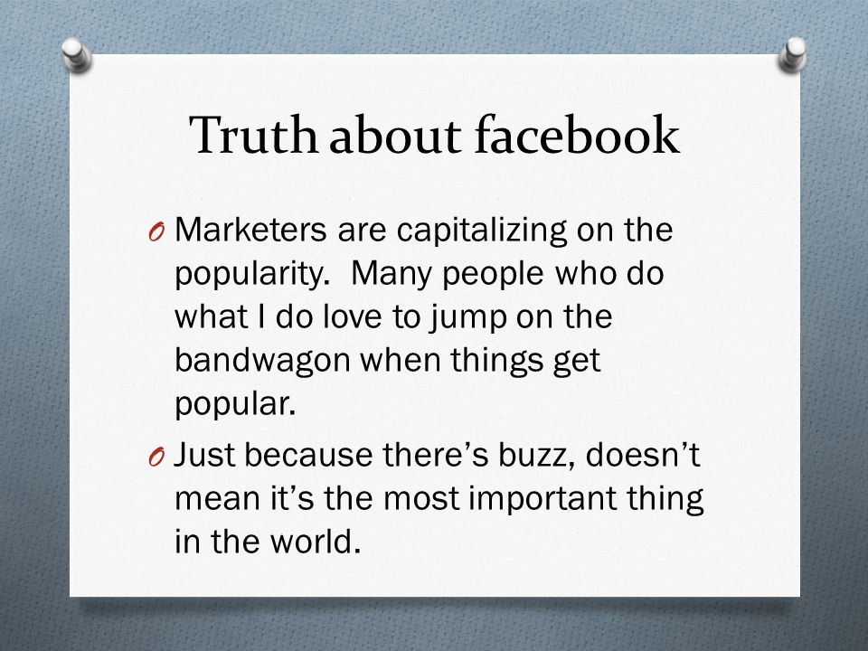Truth about facebook O Marketers are capitalizing on the popularity.