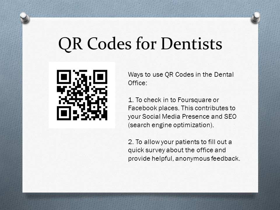 QR Codes for Dentists Ways to use QR Codes in the Dental Office: 1.