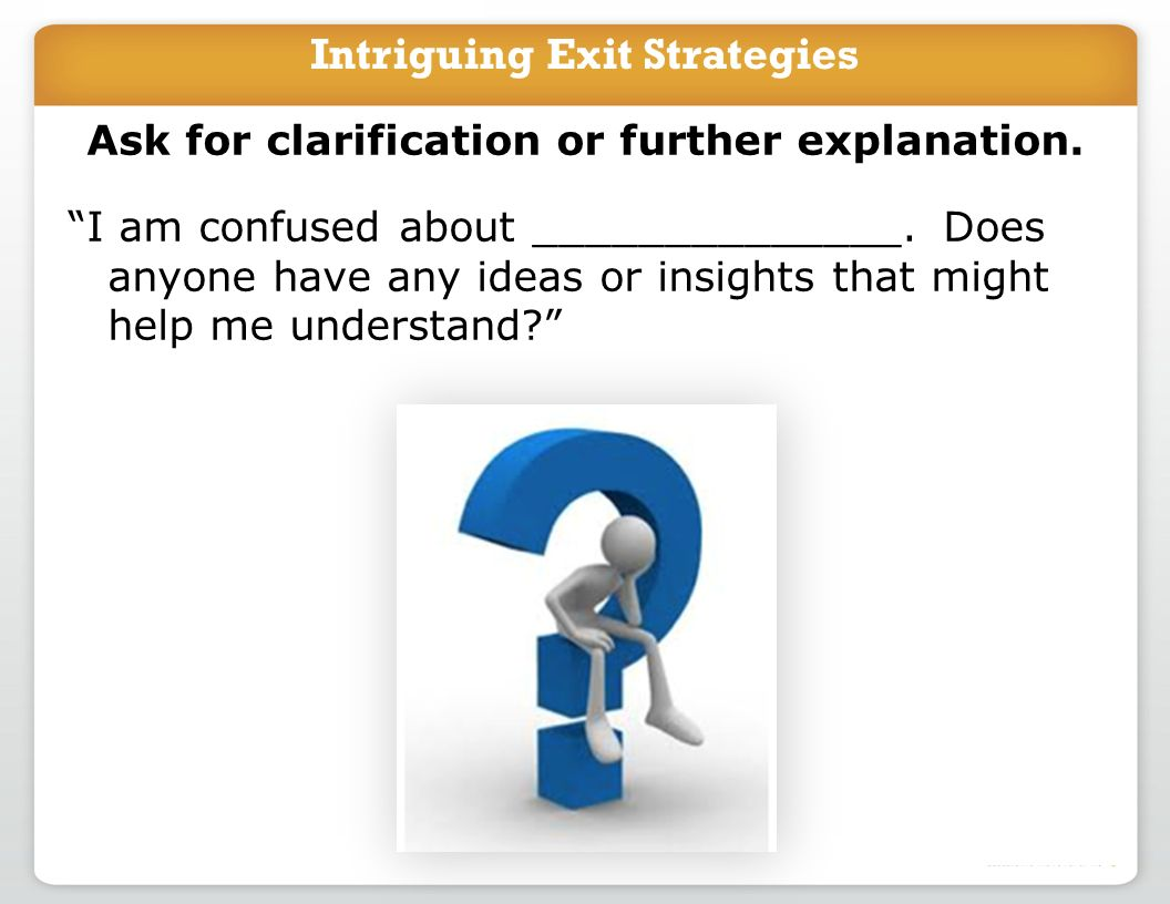 Intriguing Exit Strategies Ask for clarification or further explanation.