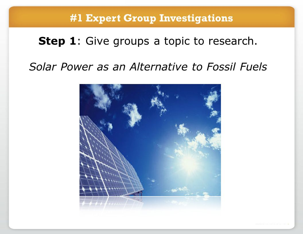 #1 Expert Group Investigations Step 1: Give groups a topic to research.