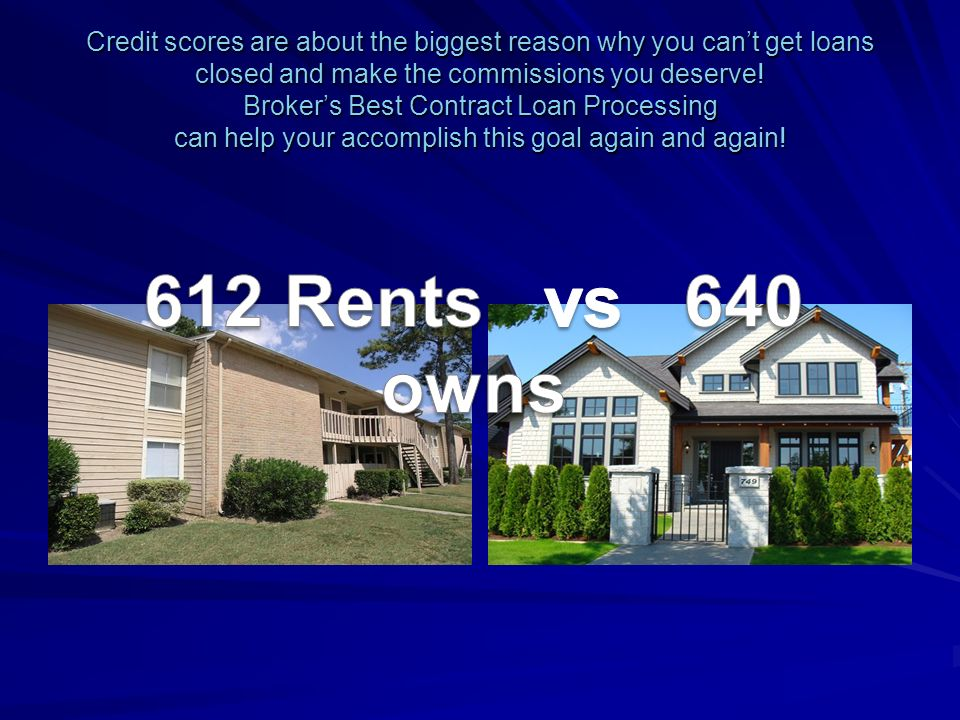 Credit scores are about the biggest reason why you cant get loans closed and make the commissions you deserve.