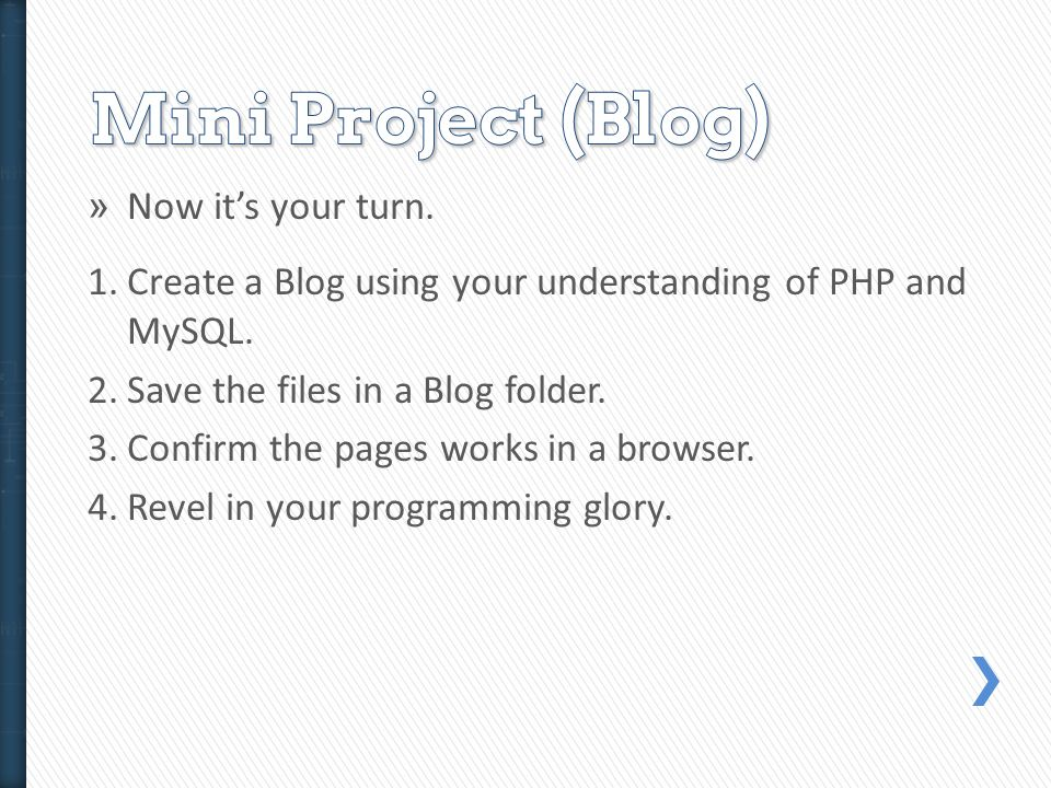 » Now its your turn. 1.Create a Blog using your understanding of PHP and MySQL.