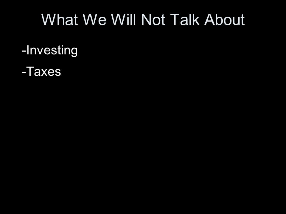 What We Will Not Talk About -Investing -Taxes