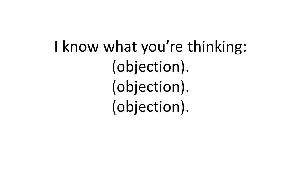 I know what youre thinking: (objection).