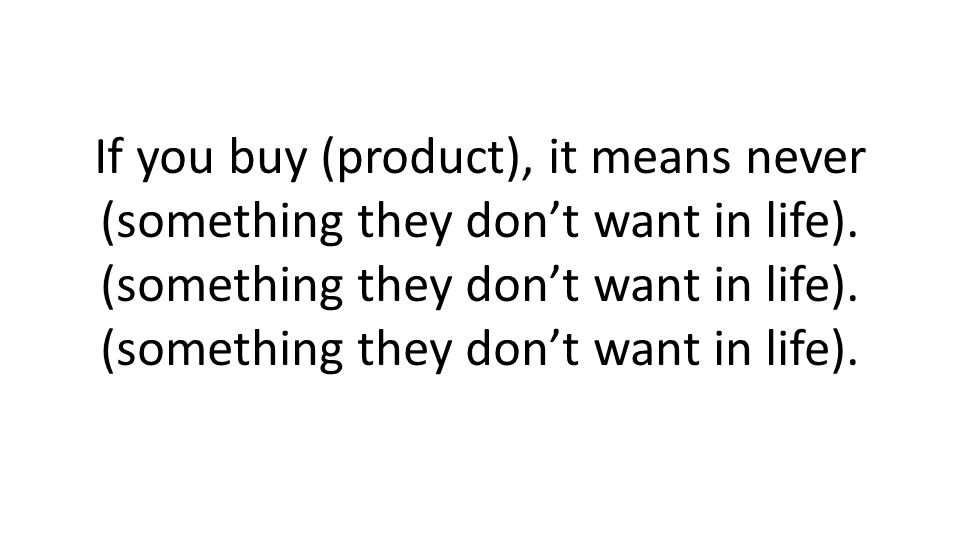 If you buy (product), it means never (something they dont want in life).