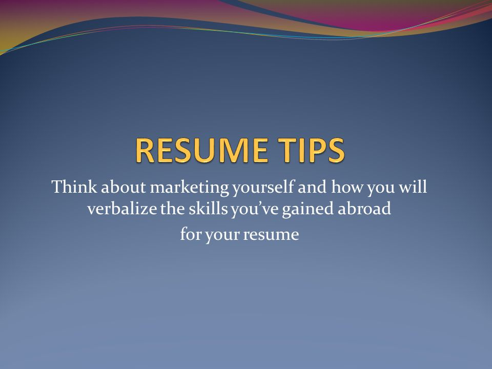 Think about marketing yourself and how you will verbalize the skills youve gained abroad for your resume