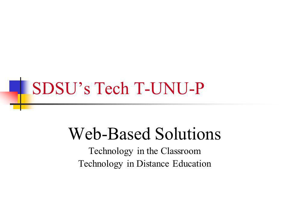 SDSUs Tech T-UNU-P Web-Based Solutions Technology in the Classroom Technology in Distance Education