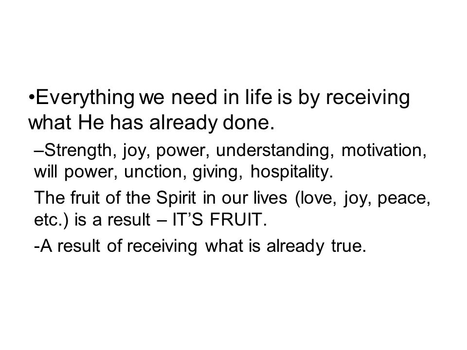 Everything we need in life is by receiving what He has already done.