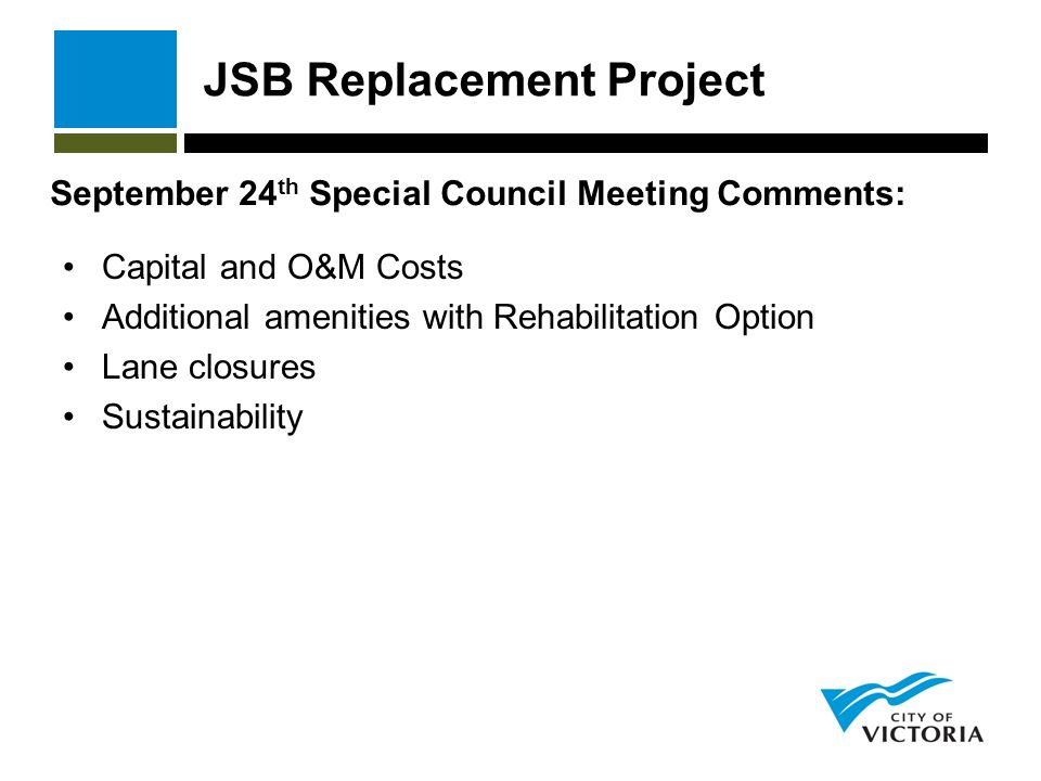 JSB Replacement Project Capital and O&M Costs Additional amenities with Rehabilitation Option Lane closures Sustainability September 24 th Special Council Meeting Comments: