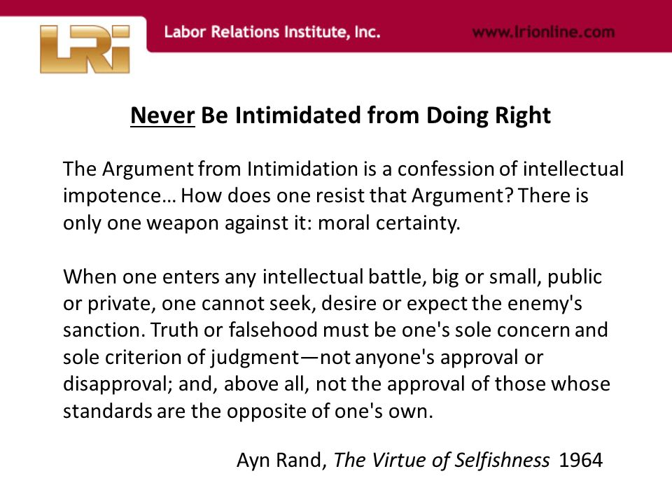 The Argument from Intimidation is a confession of intellectual impotence… How does one resist that Argument.