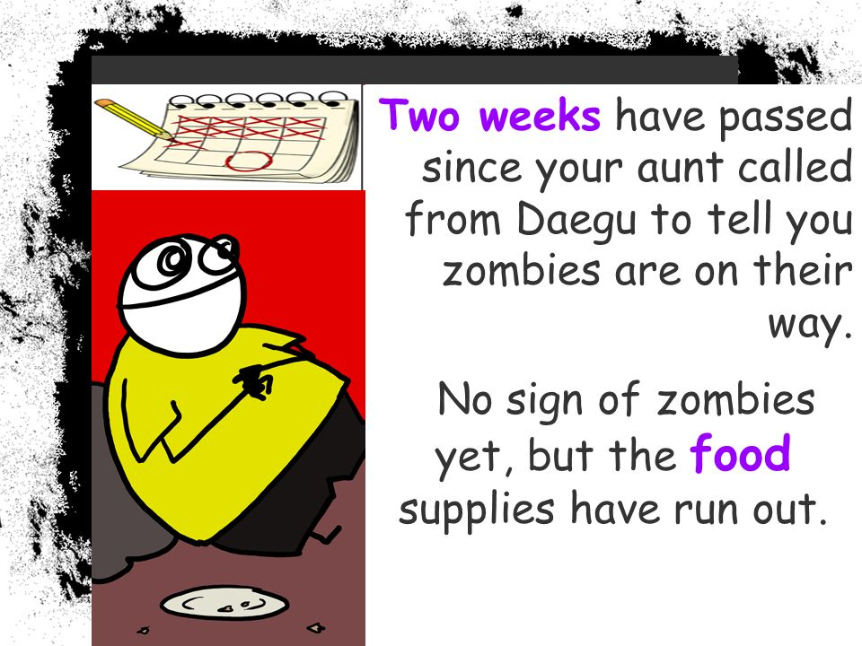 Two weeks have passed since your aunt called from Daegu to tell you zombies are on their way.