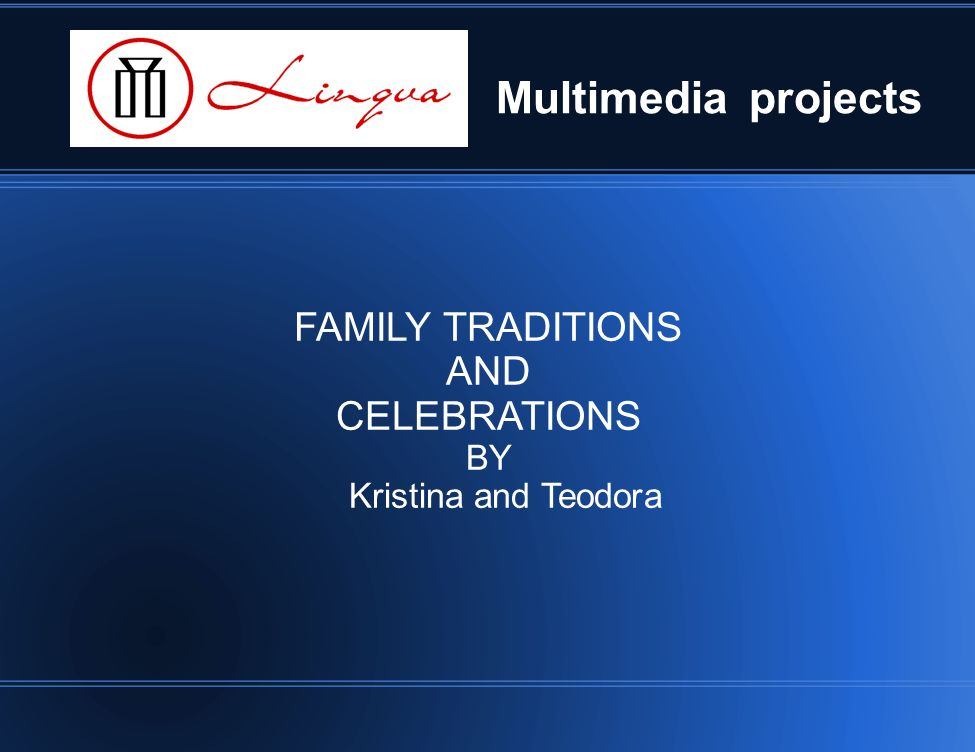 Multimedia projects FAMILY TRADITIONS AND CELEBRATIONS BY Kristina and Teodora