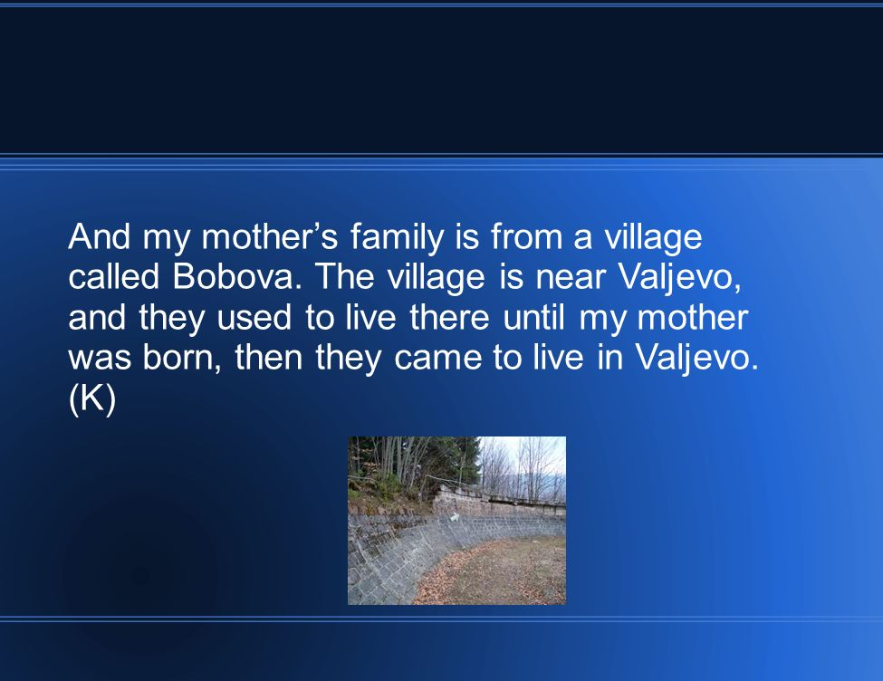 And my mothers family is from a village called Bobova.
